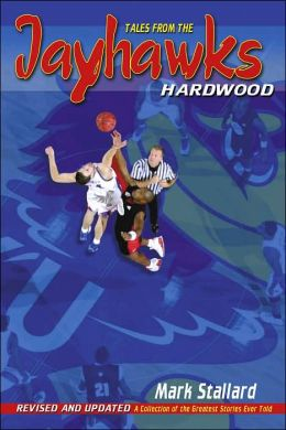Tales from the Jayhawks Hardwood 2nd Edition