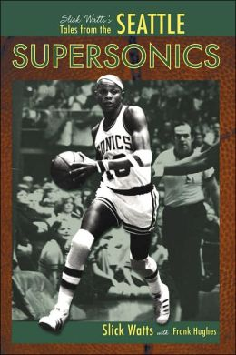 Slick Watts's Tales from the Seattle Supersonics Hardwood
