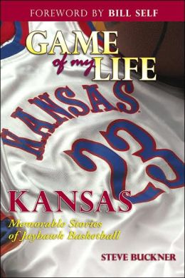 Game of My Life: Kansas: Memorable Moments of Jayhawks Basketball