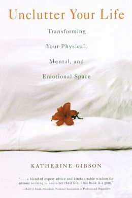 Unclutter Your Life: Transforming Your Physical, Mental, And Emotional Space