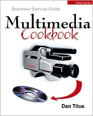 The Multimedia Cookbook: How to Start and Run a Video Production Service