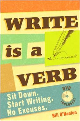 Write Is a Verb: Sit Down & Start Writing. No Excuses.