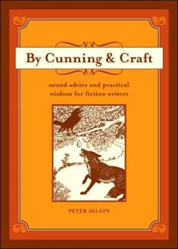 By Cunning and Craft: Sound Advice and Practical Wisdom for Fiction Writers