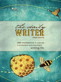 The Daily Writer: 365 Meditations To Cultivate A Productive And Meaningful Writing Life