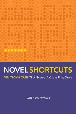 Novel Shortcuts: Ten Techniques that Ensure a Great First Draft