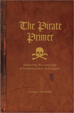 The Pirate Primer: Mastering the Language of Swashbucklers and Rogues (PagePerfect NOOK Book)