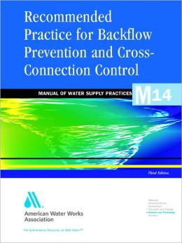 Recommended Practice for Backflow prevention and Cross-Connection Control (M14)