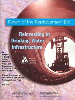 Dawn of the Replacement Era: Reinvesting in Drinking Water Infrastructure