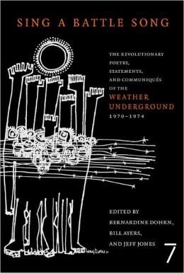 Sing a Battle Song: The Revolutionary Poetry, Statements, and Communiques of the Weather Underground, 1970-1974