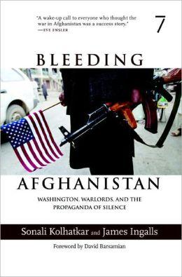 Bleeding Afghanistan: Washington, Warlords, and the Propaganda of Silence