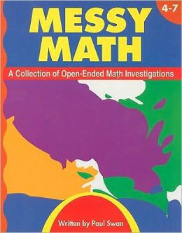 Messy Math: A Collection of Open-Ended Math Investigations