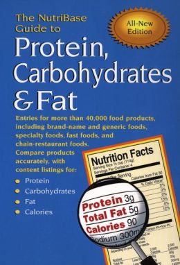 The NutriBase Guide to Protein, Carbohydrates and Fat: In Your Food
