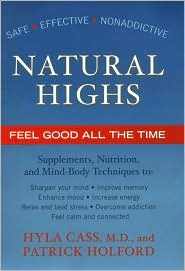 Natural Highs: Supplements Nutrition and Mind Body Techniques to Help You Feel Good All the Time