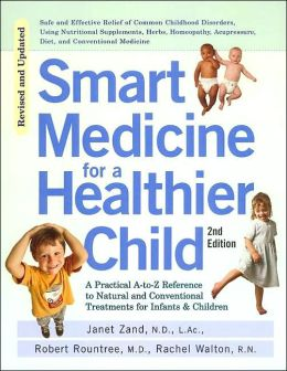 Smart Medicine for a Healthier Child: A Practical A-to-Z Reference to Natural and Conventional Treatments for Infants & Children