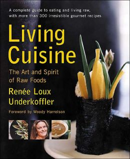 Living Cuisine: The Art and Spirit of Raw Foods
