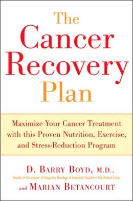 Cancer Recovery Plan: How to Increase the Effectiveness of Your Treatment and Live a Fuller, Healthier Life