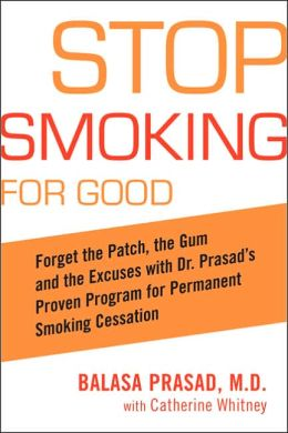 Stop Smoking for Good: Forget the Patch, the Gum, and the Excuses with Dr. Prasad's Proven Program