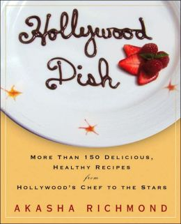 Hollywood Dish: More Than 150 Delicious, Healthy Recipes From Hollywood's Chef To The Stars
