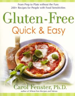 Gluten-Free Quick & Easy: From prep to plate without thefuss-200+recipes for people with food sensitivities: From prep to plate without the fuss-200+ recipes for peoplewith foodsensitivities