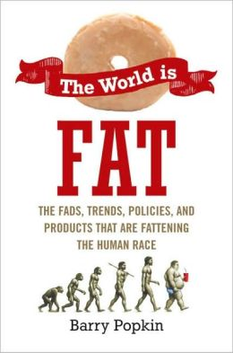 The World is Fat: The Fads, Trends, Policies, and Products That Are Fatteningthe Human Race