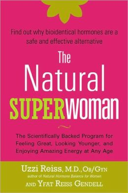 The Natural Superwoman: The Scientifically Backed Program for Feeling Great, Looking Younger and Enjoying Amazing Energy at Any Age
