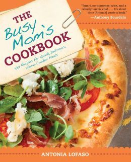 The Busy Mom's Cookbook: 100 Recipes for Quick, Delicious, Home-Cooked Meals