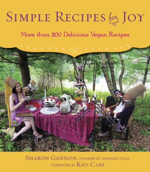 Simple Recipes for Joy: More Than 200 Delicious Vegan Recipes