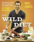 Book Cover Image. Title: The Wild Diet:  Get Back to Your Roots, Burn Fat, and Drop Up to 20 Pounds in 40 Days, Author: Abel James