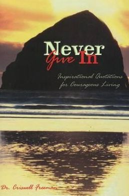 Never Give In: Inspirational quotations for Courageous Living