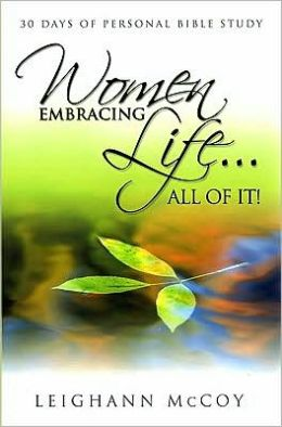 Women Embracing Life...All Of It!: 30 Days of Personal Bible Study