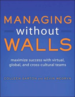 Managing Without Walls: Maximize Success with Virtual, Global, and Cross-cultural Teams