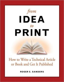 From Idea to Print: How to Write a Technical Book or Article and Get It Published