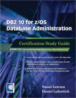 DB2 10 for z/OS Database Administration: Certification Study Guide