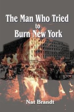 The Man Who Tried to Burn New York