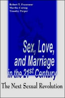 Sex, Love and Marriage in the 21st Century: The Next Sexual Revolution