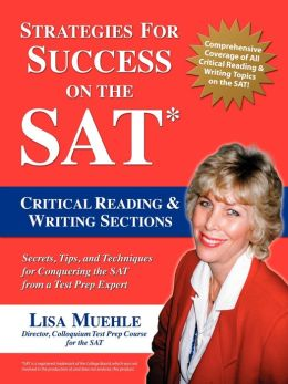 Strategies for Success on the SAT: Critical Reading and Writing Sections: Secrets, Tips and Techniques for Conquering the SAT from a Test Prep Expert