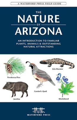 The Nature of Arizona: An Introduction to Familiar Plants and Animals and Natural Attractions