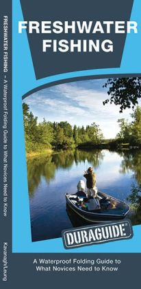 Freshwater Fishing: A Waterproof Reference to What a Novice Needs to Know