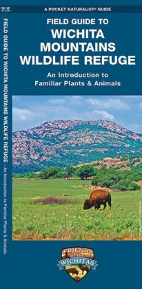 Field Guide to Wichita Mountains Wildlife Refuge: An Introduction to Familiar Plants & Animals