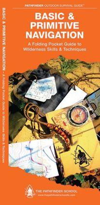 Basic & Primitive Navigation: A Folding Pocket Guide to Wilderness Skills & Techniques