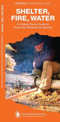 Shelter, Fire, Water: A Folding Pocket Guide to Three Key Elements for Survival