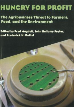 Hungry for Profit: The Agribusiness Threat to Farmers, Food, and the Environment