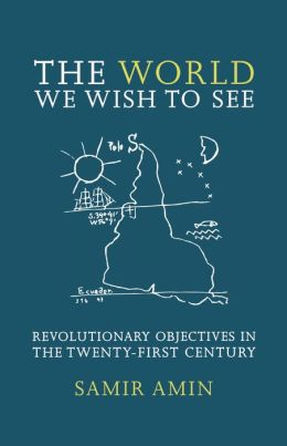 The World We Wish to See: Revolutionary Objectives in the Twenty-First Century