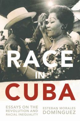 Race in Cuba: Essays on the Revolution and Racial Inequality