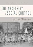 Book Cover Image. Title: The Necessity of Social Control, Author: Istvan Meszaros