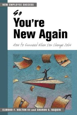 So You're New Again: How to Succeed when You Change Jobs (Managing Work Transition Series)