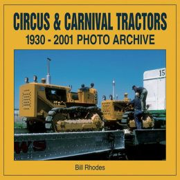 Circus & Carnival Tractors: 1930-2001 Photo Archive