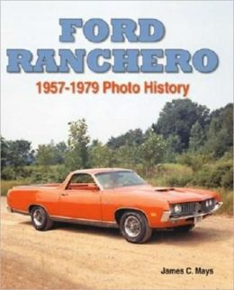 Ford Ranchero: 1957-1979 Photo History