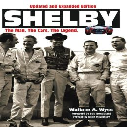 Shelby: The Man, The Cars, The Legend: Updated and Expanded Edition