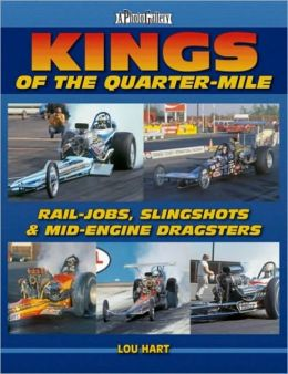 Kings of the Quarter-Mile: Rail-Jobs, Slingshots & Mid-Engine Dragsters